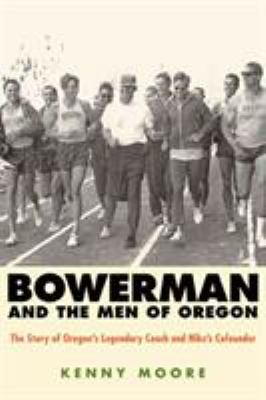Bowerman and the Men of Oregon: The Story of Oregon's Legendary Coach and Nike's Cofounder 9781594867316