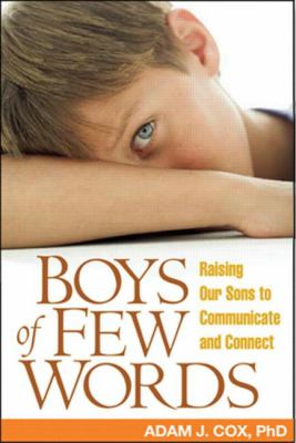 Boys of Few Words: Raising Our Sons to Communicate and Connect 9781593852085