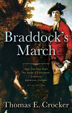 Braddock's March: How the Man Sent to Seize a Continent Changed American History 9781594160967