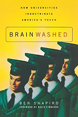 Brainwashed: How Universities Indoctrinate America's Youth 9781595559791