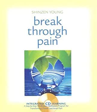 Break Through Pain: A Step-By-Step Mindfulness Meditation Program for Transforming Chronic and Acute Pain [With CD]
