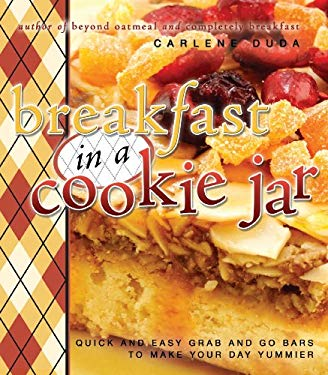 Breakfast in a Cookie Jar: Quick and Easy Grab and Go Bars to Make Your Day Yummier 9781599553375