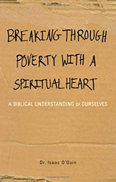 Breaking Through Poverty with a Spiritual Heart: A Biblical Understanding of Ourselves 9781598869224