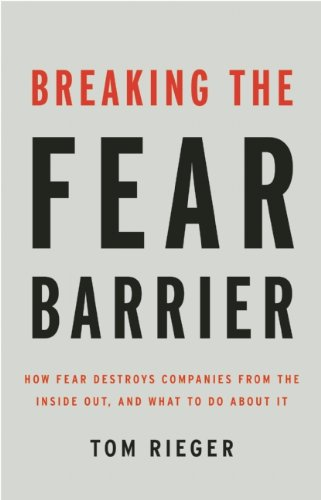 Breaking the Fear Barrier: How Fear Destroys Companies from the Inside Out and What to Do about It 9781595620545