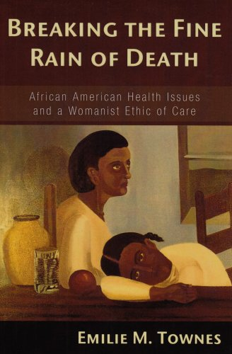 Breaking the Fine Rain of Death: African American Health Issues and a Womanist Ethic of Care 9781597525374