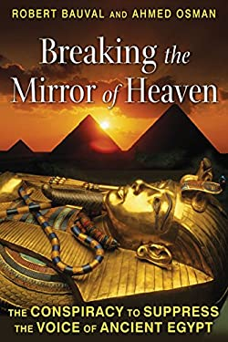 Breaking the Mirror of Heaven: The Conspiracy to Suppress the Voice of Ancient Egypt 9781591431565