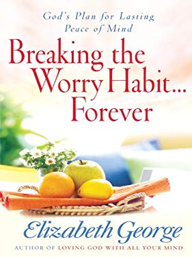 Breaking the Worry Habit . . . Forever! 9781594153020