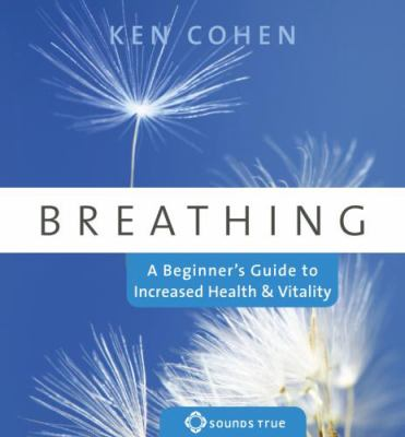 Breathing: A Beginner's Guide to Increased Health and Vitality 9781591799085