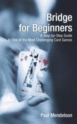 Bridge for Beginners: A Step-By-Step Guide to One of the Most Challenging Card Games 9781592282838