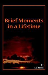 Brief Moments in a Lifetime