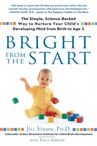 Bright from the Start: The Simple, Science-Backed Way to Nurture Your Child's Developing Mind, from Birth to Age 3 9781592403622