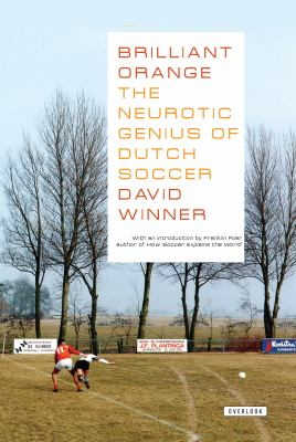 Brilliant Orangethe Neurotic Genius of Dutch Soccer: The Neurotic Genius of Dutch Soccer 9781590200551