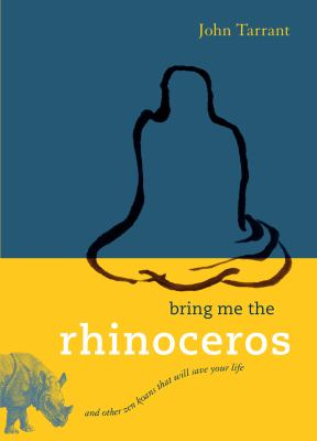 Bring Me the Rhinoceros: And Other Zen Koans That Will Save Your Life 9781590306185