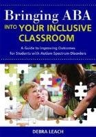 Bringing ABA Into Your Inclusive Classroom: A Guide to Improving Outcomes for Students with Autism Spectrum Disorders 9781598570779