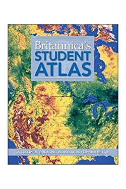 Britannica Student Atlas: A Colorful, Engaging World Atlas for Grades 5-8 9781593398415