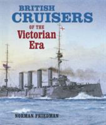 British Cruisers of the Victorian Era 9781591140689