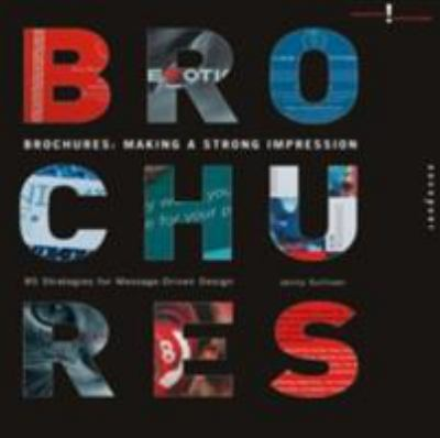 Brochures: Making a Strong Impression: 85 Strategies for Message-Driven Design 9781592533466