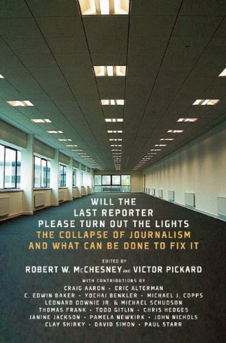 Will the Last Reporter Please Turn Out the Lights: The Collapse of Journalism and What Can Be Done to Fix It 9781595585486