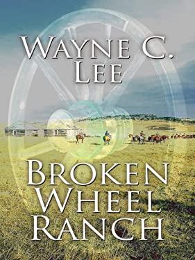 Broken Wheel Ranch 9781597228497