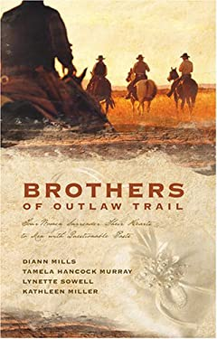 Brothers of the Outlaw Trail: Four Women Surrender Their Hearts to Men with Questionable Pasts 9781597893527