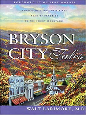 Bryson City Tales: Stories of a Doctor's First Year of Practice in the Smoky Mountains 9781594150982