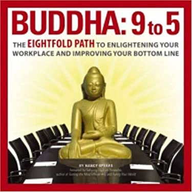 Buddha: 9 to 5: The Eightfold Path to Enlightening Your Workplace and Improving Your Bottom Line. 9781598690538