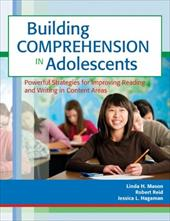 Building Comprehension in Adolescents: Powerful Strategies for Improving Reading and Writing in Content Areas 16719260