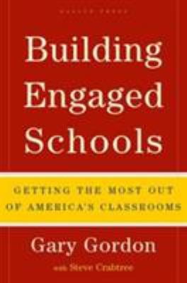 Building Engaged Schools: Getting the Most Out of America's Classrooms 9781595620101