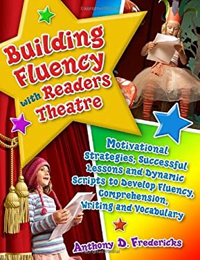 Building Fluency with Readers Theatre: Motivational Strategies, Successful Lessons and Dynamic Scripts to Develop Fluency, Comprehension, Writing and 9781591587330