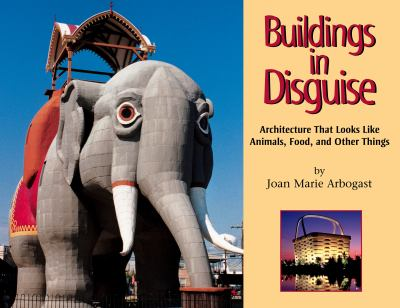 Buildings in Disguise: Architecture That Looks Like Animals, Food, and Other Things 9781590788240
