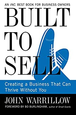 Built to Sell: Creating a Business That Can Thrive Without You 9781591845829