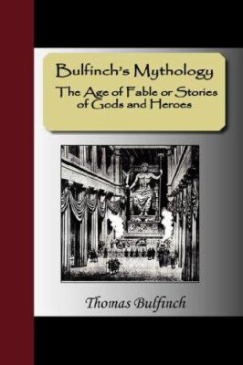 Bulfinch's Mythology - The Age of Fable or Stories of Gods and Heroes 9781595477743