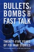 Bullets, Bombs, and Fast Talk: Twenty-Five Years of FBI War Stories 9781597972444