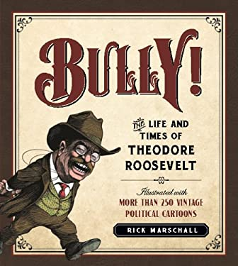 Bully!: The Life and Times of Theodore Roosevelt 9781596981546