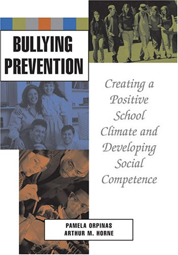 Bullying Prevention: Creating a Positive School Climate and Developing Social Competence 9781591472827