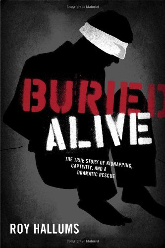 Buried Alive: The True Story of Kidnapping, Captivity, and a Dramatic Rescue 9781595551702