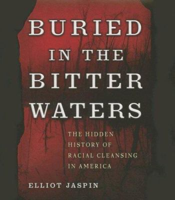 Buried in the Bitter Waters: The Hidden History of Racial Cleansing in America 9781598870794