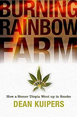 Burning Rainbow Farm: How a Stoner Utopia Went Up in Smoke 9781596911420