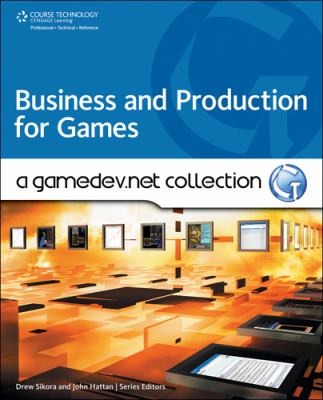 Business and Production for Games: A GameDev.Net Collection 9781598638097