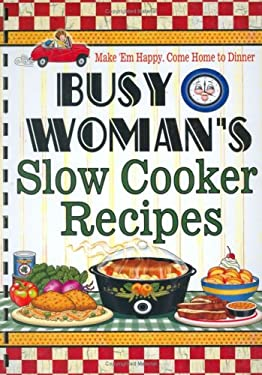 Busy Woman's Slow Cooker Recipes 9781597690034