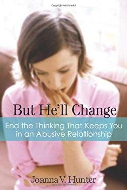 But He'll Change: End the Thinking That Keeps You in Abusive Relationships 9781592858187