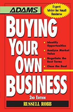 Buying Your Own Business: Identify Opportunities, Analyze Today's Markets, Negotiate the Best Terms, Close the Deal 9781598697056