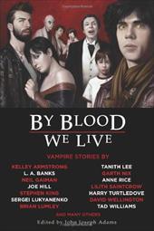 By Blood We Live - Adams, John Joseph, Editor