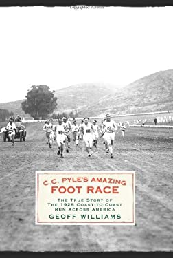 C.C. Pyle's Amazing Foot Race: The True Story of the 1928 Coast-To-Coast Run Across America 9781594863196