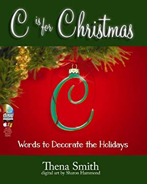 C Is for Christmas: Words to Decorate the Holidays [With CDROM] 9781599780030