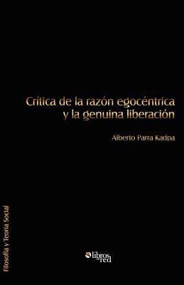 Critica de La Razon Egocentrica y La Genuina Liberacion 9781597546881
