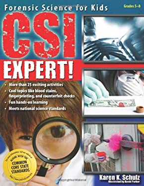 CSI Expert!: Forensic Science for Kids: Grades 5-8 9781593633127