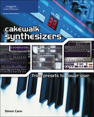 Cakewalk Synthesizers: From Presets to Power User 9781598633146