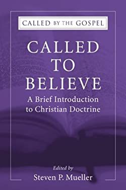 Called to Believe: A Brief Introduction to Doctrinal Theology