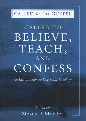 Called to Believe, Teach, and Confess: An Introduction to Doctrinal Theology 9781597521437